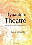 Quantum Theatre: Science and Contemporary Performance, Paul Johnson, 1443841137
