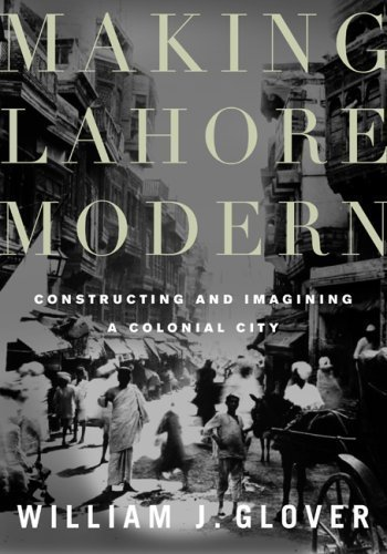 Making Lahore Modern: Constructing and Imagining a Colonial City by Glover, William J. (2007) Paperback (Making Lahore Modern compare prices)
