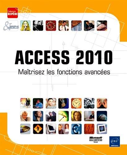 Access 2010 - Maîtrisez les fonctions avancées Broché – 10 janvier 2011 Collectif Eni 2746060442 9782746060449_PROL_US