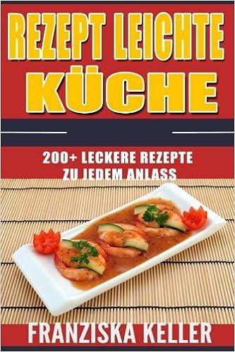 Rezept Leichte Küche: 200+ Leckere Rezepte Zu Jedem Anlass Salate ...