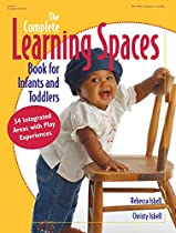 THE COMPLETE LEARNING SPACES BOOK FOR INFANTS AND TODDLERS: 54 INTEGRATED AREAS WITH PLAY EXPERIENCES (GRYPHON HOUSE)