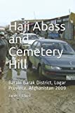 Haji Abass and Cemetery Hill: Baraki Barak District, Logar Province, Afghanistan 2009 (Afghanistan War Series)