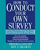 How to Conduct Your Own Survey, Priscilla Salant and Don A. Dillman, 0471012734