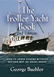 : THE TROLLER YACHT BOOK: How To Cross Oceans Without Getting Wet Or Going Broke - 2ND EDITION