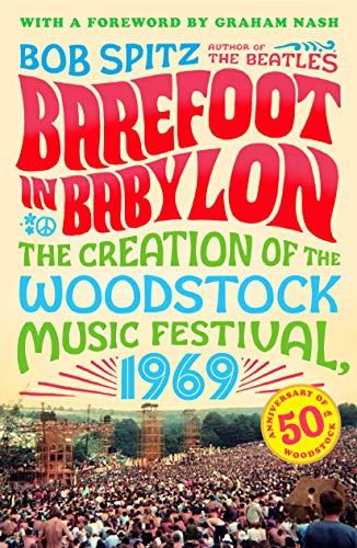 Barefoot in Babylon: The Creation of the Woodstock Music Festival, 1969 (Best Music Festivals In America)