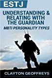 ESTJ: Understanding & Relating with the Guardian (MBTI Personality Types)