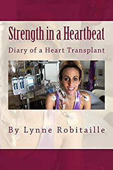 Strength in a Heartbeat: diary of a heart transplant by [Robitaille, Lynne]