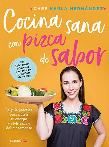Comida sana con pizca de sabor: Una guía práctica para nutrir tu cuerpo y vivir / Healthy Cooking with a Pinch of Flavor (Spanish Edition) by Karla Hernandez