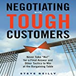 Negotiating with Tough Customers: Never Take