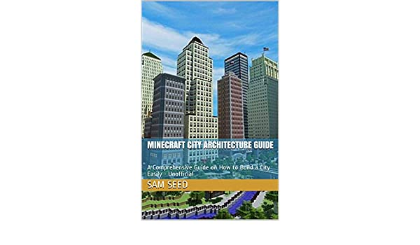 Minecraft City Architecture Guide : A Comprehensive Guide on How to