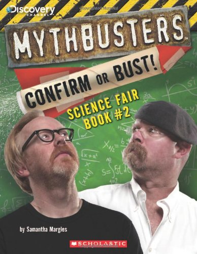 Mythbusters: Confirm or Bust! Science Fair Book #2 (MythBusters Science Fair Book)
