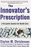 img - for The Innovator's Prescription: A Disruptive Solution for Health Care by Clayton M. Christensen (2008-12-25) book / textbook / text book