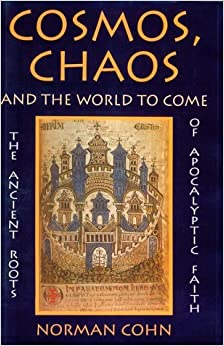 Cosmos, Chaos and the World to Come: The Ancient Roots of Apocalyptic Faith by Norman Cohn (1-Oct-1993)