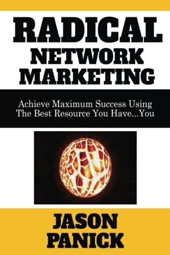 Read Online Radical Network Marketing: Achieve Maximum Success Using The Best Resource You Have...You PDF