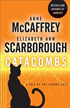 Catacombs: A Tale of the Barque Cats (A Tale of Barque Cats Book 2) by [McCaffrey, Anne, Scarborough, Elizabeth Ann]