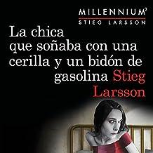 La chica que soñaba con una cerilla y un bidón de gasolina [The Girl Who Played with Fire]: Serie Millennium, No. 2 [Millennium Trilogy, Book 2]
