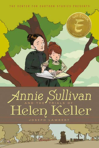 Annie Sullivan and the Trials of Helen Keller (Center for Cartoon Studies Graphic Novel, -