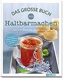 Das große Buch vom Haltbarmachen: Über 100 Rezepte, einfach und lecker