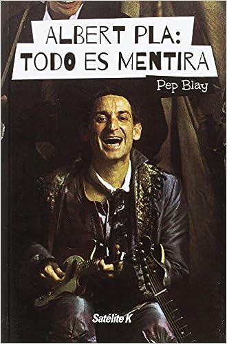 Albert Pla: Todo es mentira (MUSICA): Amazon.es: Blay Boqué, Pep: Libros