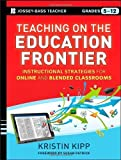 Teaching on the Education Frontier: Instructional Strategies for Online and Blended Classrooms Grades 5-12 1st edition by Kipp, Kristin (2013) Paperback