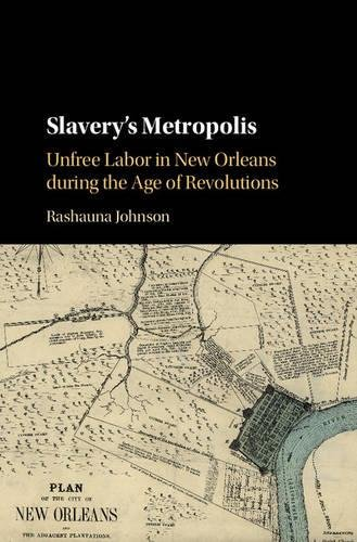 Slavery's Metropolis: Unfree Labor in New Orleans during the Age of Revolutions (Cambridge Studies on the African Diaspora) pdf