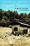 Organic Futures: Struggling for Sustainability on the Small Farm (Yale Agrarian Studies Series)