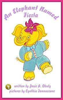 An Elephant Named Fiesta by [Okuly, Josie A.]