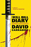 The Kill Bill Diary: The Making of a Tarantino Classic as Seen Through the Eyes of a Screen Legend