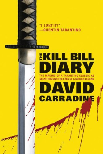 The Kill Bill Diary: The Making of a Tarantino Classic as Seen Through the Eyes of a Screen Legend cover