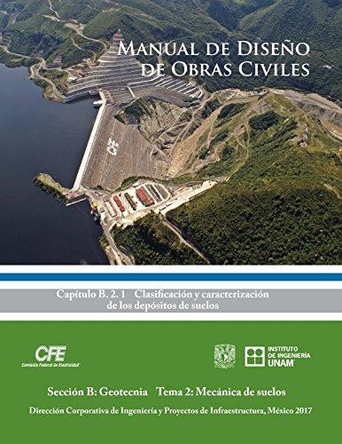 Manual de Diseño de Obras Civiles Cap. B.2.1 Clasificación y Caracterización de los Depósitos de Suelos: Sección B: Geotecnia Tema 2: Mecánica de Suelos (Spanish Edition)
