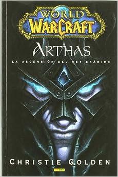 World Of Warcraft. Arthas. La Ascensión Del Rey Exánime
