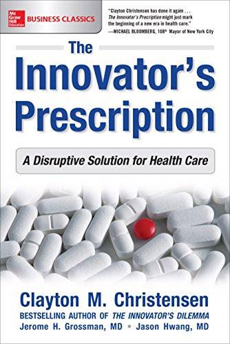The Innovator's Prescription: A Disruptive Solution for Health Care Pdf