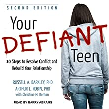 Your Defiant Teen: 10 Steps to Resolve Conflict and Rebuild Your Relationship Audiobook by Russell A. Barkley PhD, Arthur L. Robin PhD, Christine M. Benton - contributor Narrated by Barry Abrams