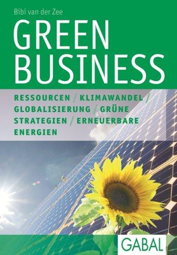 Green Business: Ressourcen - Klimawandel - Globalisierung - Grüne Strategien - Erneuerbare Energien