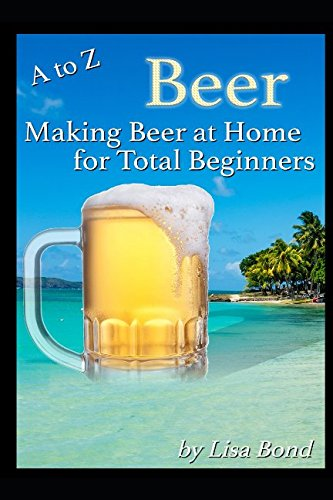 A to Z Beer Making Beer at Home for Total Beginners by Lisa Bond