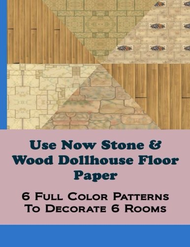 Use Now Stone  Wood Dollhouse Floor Paper: 6 Full Color Patterns To Decorate 6 Rooms (Use Now Dollhouse Floor Paper) (Volume 2)
