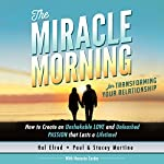 The Miracle Morning for Transforming Your Relationship: How to Create an Unshakeable Love and Unleashed Passion That Lasts a Lifetime! | Hal Elrod,Stacey Martino,Paul Martino,Honoree Corder