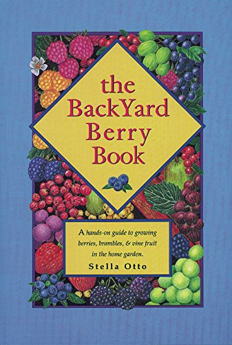 the-backyard-berry-book-a-hands-on-guide-to-growing-berries-brambles-and-vine-fruit-in-the-home-gard