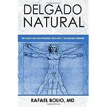 Delgado Natural: Un Plan Para Mantenerte Delgado y Saludable Siempre