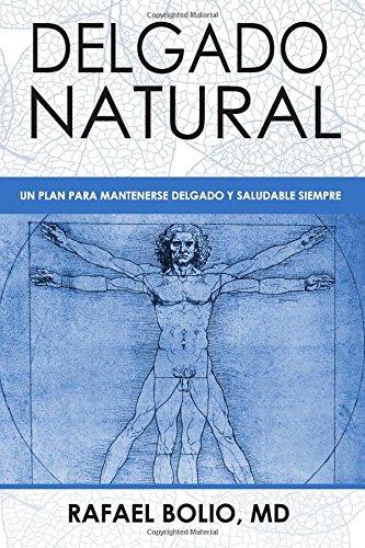 Delgado Natural: Un plan para mantenerte delgado y saludable siempre  [Bolio, Dr. Rafael] (Tapa Blanda)