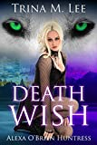 Death Wish: Reverse Harem Urban Fantasy (Alexa O'Brien Huntress Series Book 5)