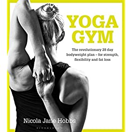 Yoga Gym: The Revolutionary 28 Day Bodyweight Plan – for Strength, Flexibility and Fat Loss