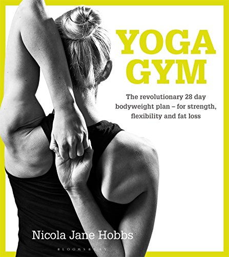 Yoga Gym: The Revolutionary 28 Day Bodyweight Plan - for Strength, Flexibility and Fat Loss (Workout Plan For Weight Loss And Toning)