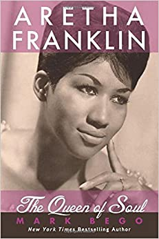 Aretha Franklin: The Queen of Soul by Mark Bego (2012-04-01)
