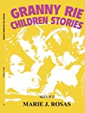 Granny Rie Children Stories, Marie Rosas, 0595362060