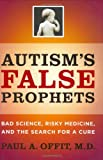 """Autism's False Prophets - Bad Science, Risky Medicine, and the Search for a Cure"" av Paul A Offit"