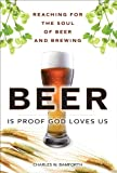 Beer Is Proof God Loves Us, Charles W. Bamforth, 0133925412