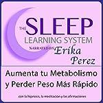 Aumenta tu Metabolismo y Perder Peso Más Rápido con Hipnosis, Subliminales Afirmaciones y Meditación Relajante (El Sistema de Aprendizaje del Sueño)  | Erika Perez