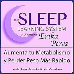 Aumenta tu Metabolismo y Perder Peso Más Rápido con Hipnosis, Subliminales Afirmaciones y Meditación Relajante (El Sistema de Aprendizaje del Sueño)