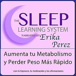 Aumenta tu Metabolismo y Perder Peso Más Rápido con Hipnosis, Subliminales Afirmaciones y Meditación Relajante (El Sistema de Aprendizaje del Sueño) Speech